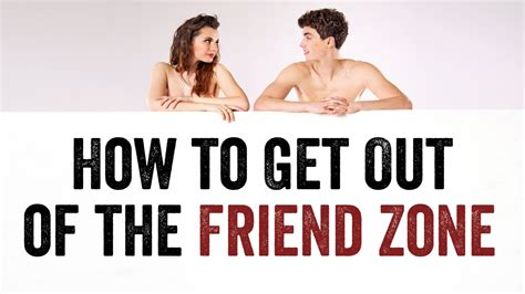 How To Get Out Of The Friendzone | how to get out of the friend zone 4 step escape the