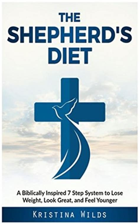The Feel Diet by The Shepherd S Diet A Biblically Inspired 7 Step System