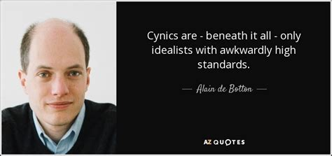 Screenwriter Cynicism by Alain De Botton Quote Cynics Are Beneath It All Only