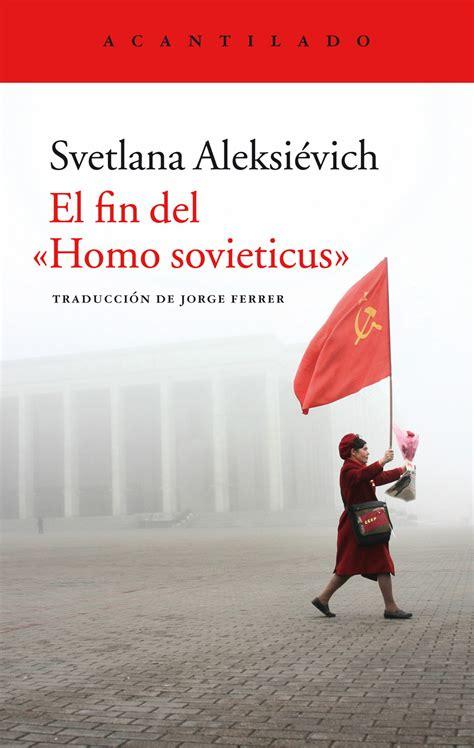libro el fin del homo el fin del 171 homo sovieticus 187 editorial acantilado