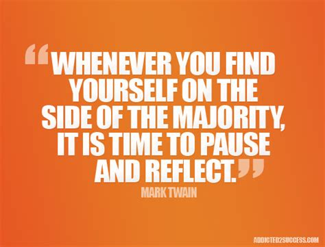 whenever you find yourself on the side of the majority it is time to pause and reflect mark success quotes sayings images page 28