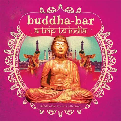 top buddha bar songs buddha bar trip to india buddha bar mp3 buy full tracklist