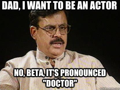 Actor Memes - dad i want to be an actor no beta it s pronounced