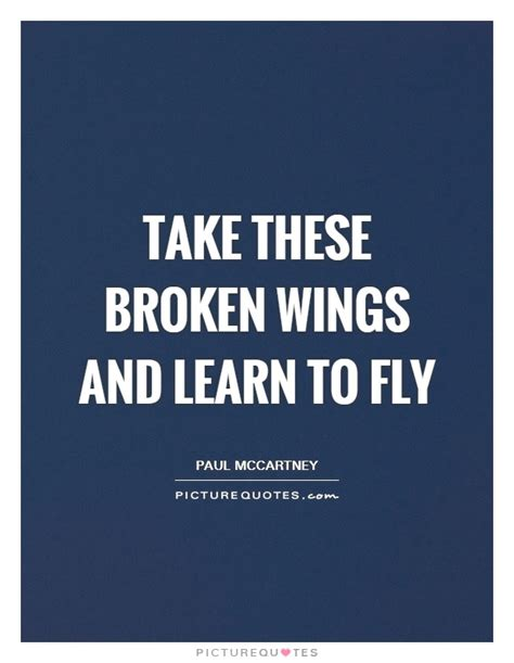 take these broken wings and learn to fly tattoo take these broken wings and learn to fly quot quotes