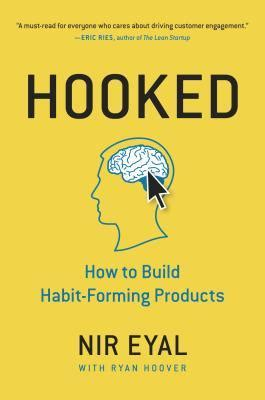 Hooked How To Build Habit Forming Products By Nir Eyal