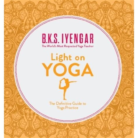 light on yoga the light on yoga the definitive guide to yoga practice