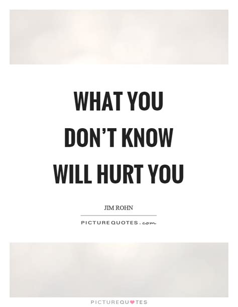 what you dont know 1509824316 what you don t know will hurt you picture quotes