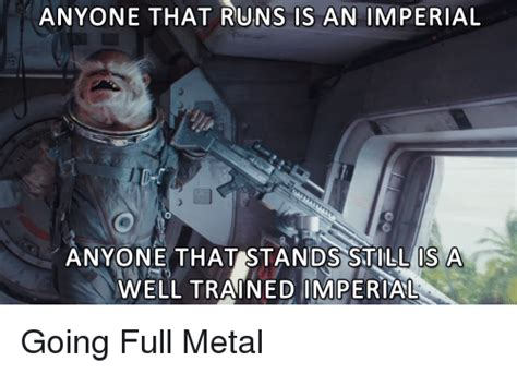 Full Metal Jacket Meme - anyone that runs is an imperial anyone that stands still