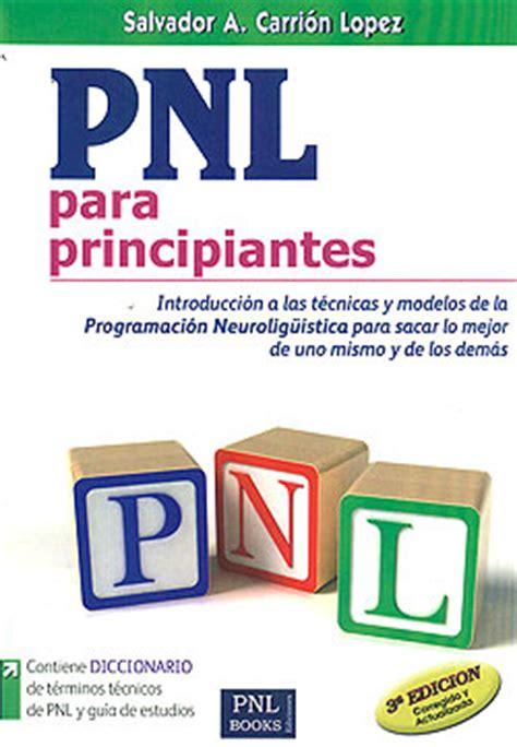libro pnl 39 tcnicas pnl para principiantes introducci 243 n a las t 233 cnicas y modelos de la pr