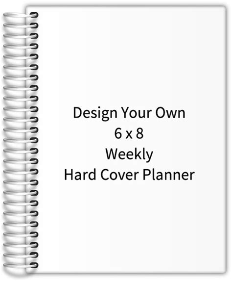 design your own planner online design your own 6 x 8 weekly hard cover planner weekly
