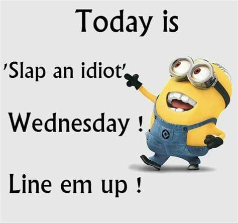 Happy Hump Day by Today Is Slap An Idiot Wednesday Line Em Up Minion