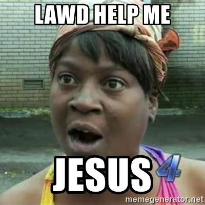 Help Me Meme - lawd help me jesus sweet brown oh lawd jesus meme