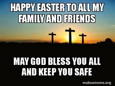 happy easter    family  friends  god bless      safe   meme