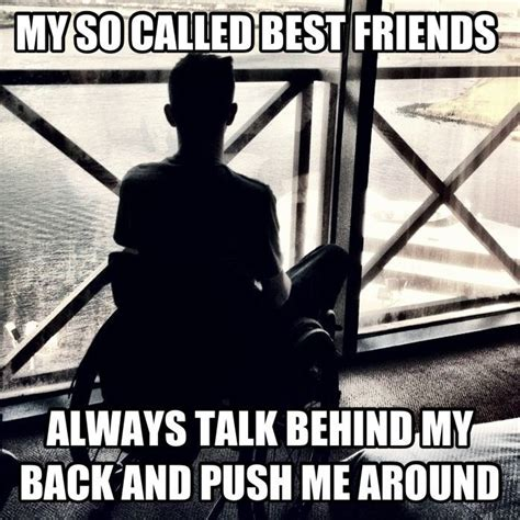 Handicap Meme - my so called friends talk behind my back weknowmemes