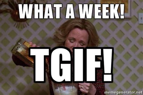 Tgif Meme - what a week tgif that 70s show drink meme generator