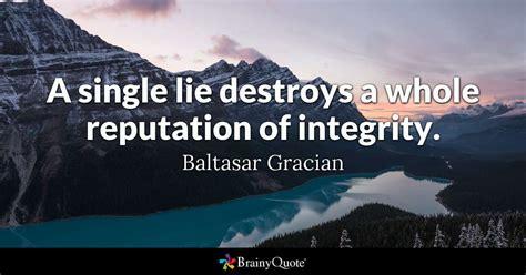single lie destroys   reputation  integrity
