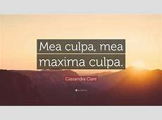 "Cassandra Clare Quote: ""Mea culpa, mea maxima culpa."" (12 ... Inspirational Text"
