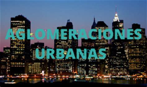 imagenes aglomeraciones urbanas aglomeraciones urbanas by catalina galliano on prezi