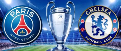 psg v chelsea match preview prediction to