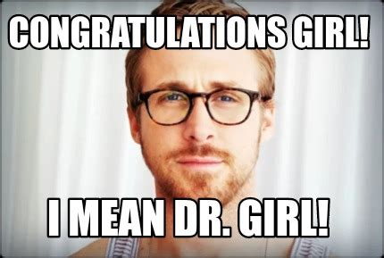 Meme Generator Girl - meme creator congratulations girl i mean dr girl meme
