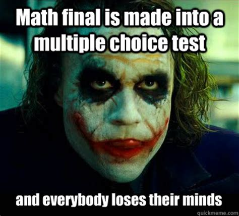 Multiple Picture Meme - math final is made into a multiple choice test and