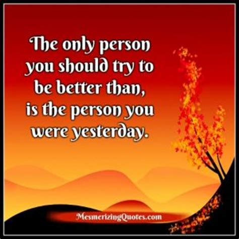 the only person you should the only person you should try to be better than
