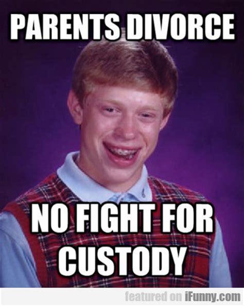 Funny Divorce Memes - parents divorce no fight for custody ifunny com