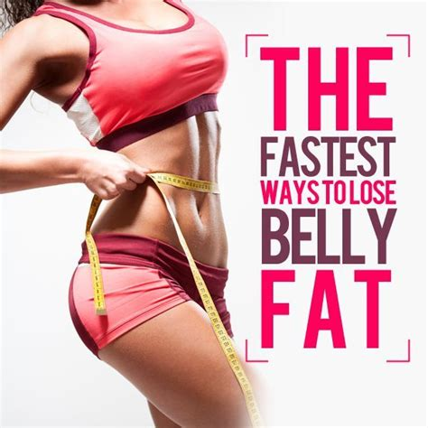 Ways To Shed Belly by The Fastest Ways To Lose Belly