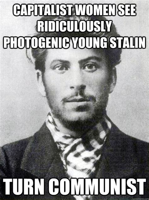 Stalin Memes - capitalist women see ridiculously photogenic young stalin