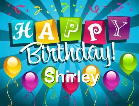 happy birthday shirley happy birthday shirley happy birthday
