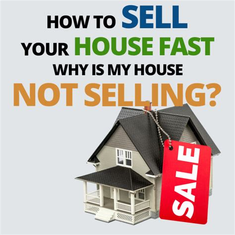how to sell my house how to sell your house fast why is my house not selling