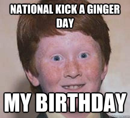 Funny Ginger Memes - national kick a ginger day my birthday over confident