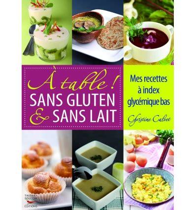 cuisine sans gluten sans lait recettes sant 233 alimentation cuisine saine et nutritive