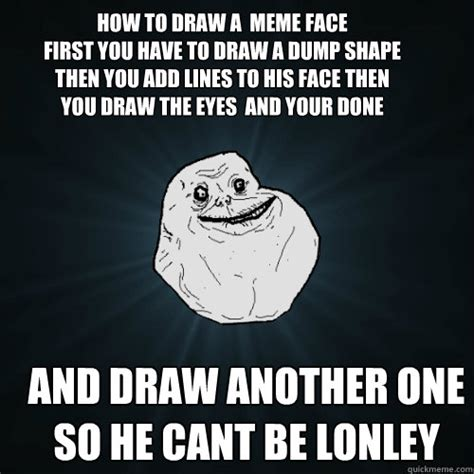 How To Draw A Meme Face - how to draw a meme face first you have to draw a dump