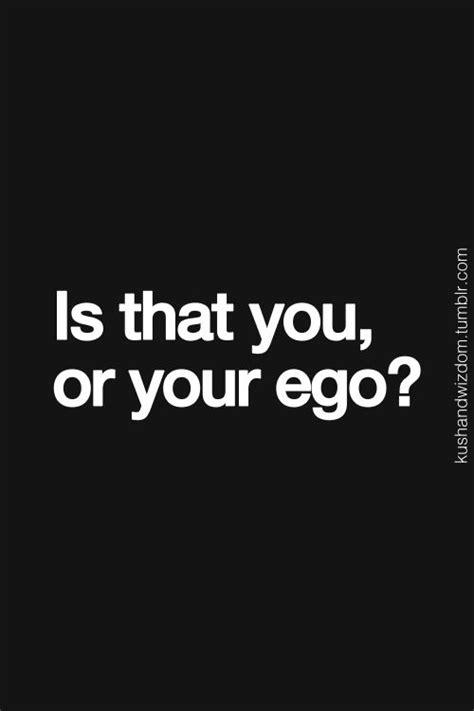 ego quotes kushandwizdom thegoodvibe inspirational quotes