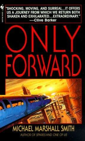 Only Forward only forward by michael marshall smith terminally incoherent