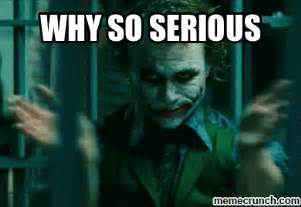 Why So Serious Meme - why so serious