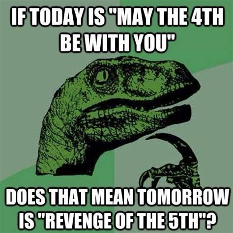 May The 4th Be With You Meme - the day after star wars day beheading boredom