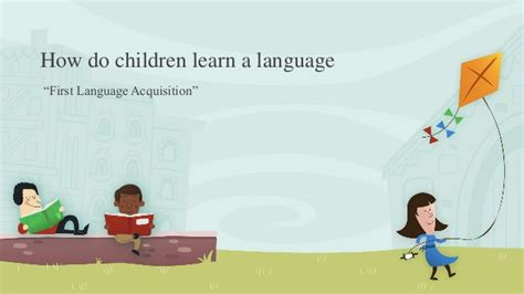how children learn language how do children learn a language
