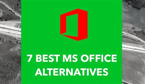 Ms Office Alternative by 7 Best Alternatives To Microsoft Office Suite 2017 Edition
