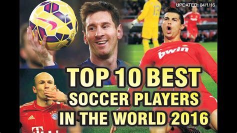 who is best player in the world top 10 best soccer football players in the world 2016