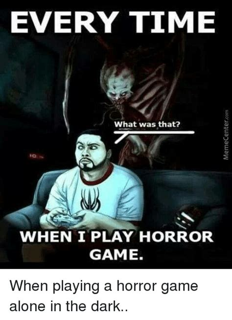 Horror Meme - every time what was that when i play horror game when