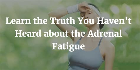 haven t heard adrenal fatigue the truth you haven t heard