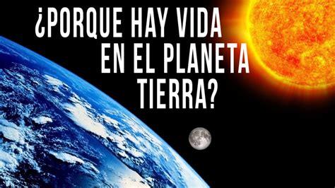 por que existe el 8499884148 191 porque hay vida en el planeta tierra youtube