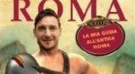libreria cicerone roma totti torna in libreria e fa da cicerone 171 e mo te spiego