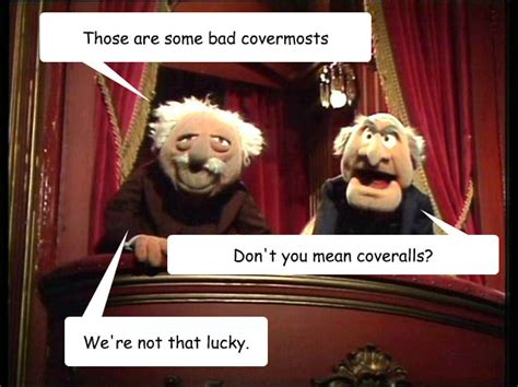 Statler And Waldorf Meme - those are some bad covermosts don t you mean coveralls we
