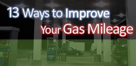 Ways To Get Better Gas Mileage by 13 Ways To Improve Your Gas Mileage