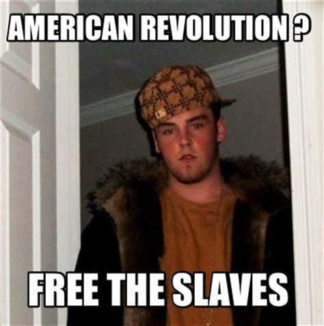 Meme Creator Free - meme creator american revolution free the slaves meme