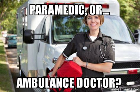 Ambulance Meme - paramedic or ambulance doctor make a meme