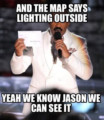 meme creator and the map says lighting outside yeah we